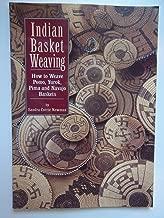 Indian Basket Weaving: How to Weave, Pomo, Yurok, Pima and Navajo Baskets