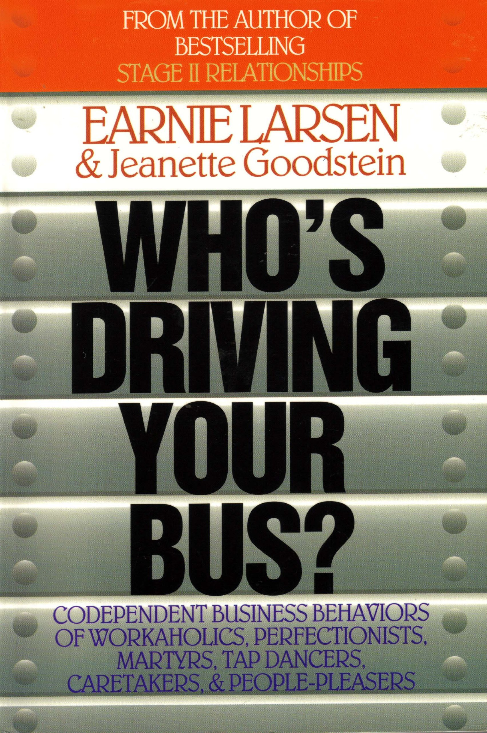 Who's Driving Your Bus?: Codependent Business Behaviors Of Workaholics, Perfectionists, Martyrs, Tap Dancers, Caretakers, ...