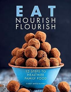 Eat Nourish Flourish: 12 Steps to Healthier Family Food