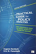 Practical Guide for Policy Analysis: The Eightfold Path to More Effective Problem Solving (Fifth Edition)
