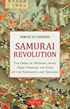 Samurai Revolution: The Dawn of Modern Japan Seen Through the Eyes of the Shogun's Last Samurai