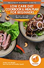 Low Carb Diet Cookbook & Meal Plan for Beginners: 60+ Easy Low Carb Meal Plan Recipes to Lose Weight, Burn Fat and Get Healthy