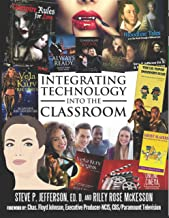 Integrating Technology Into The Classroom: Foreword By Chas. Floyd Johnson, Executive Producer-NCIS CBS/Paramount Television (Integrating Technology Into The Classrom Book 1)