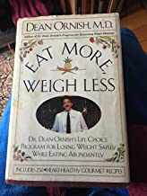 Eat More, Weigh Less: Dr. Dean Ornish's Life Choice Program for Losing Weight Safely While Eating Abundantly By Ornish, Dean M.D.