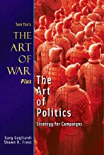 Sun Tzu's The Art of War Plus The Art of Politics: Strategy for Campaigns