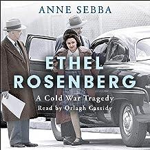 Ethel Rosenberg: A Cold War Tragedy