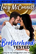 Brotherhood Tested: Falling for My Older Brother's Best Friend (Lincoln's Lost Gold Romances Book 3)