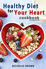 Healthy Diet for Your Heart: How to Create Your Perfect Diet to Naturally Lowering High Blood Pressure and Improving Heart Health Kindle Edition