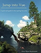 Jump into Vue: A quick start guide for the aspiring Vue artist