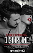 Discovering Discipline: A Story of Finding and Exploring a Secret Love of Spanking