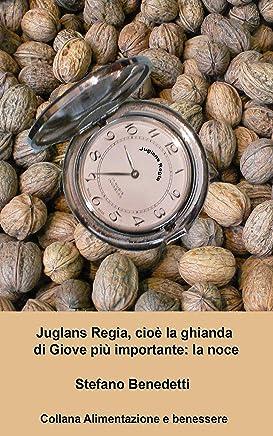 Juglans Regia, cioè la ghianda di Giove più importante: la noce (Alimentazione e benessere Vol. 3)