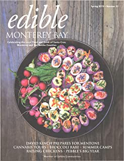 Edible Monterey Bay Issue 31 Spring 2019 - David Kinch Prepares For Mentone - Cannabis Tours - Broccoli Rabe - Summer Camps - Raising Chickens - Pebble's Big Year