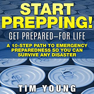 Start Prepping!: Get Prepared - for Life: A 10-Step Path to Emergency Preparedness so You Can Survive Any Disaster