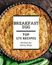 Top 175 Breakfast Egg Recipes: Greatest Breakfast Egg Cookbook of All Time
