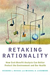 Retaking Rationality: How Cost-Benefit Analysis Can Better Protect the Environment and Our Health Kindle Edition