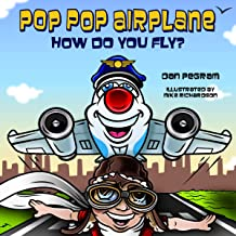 Pop-Pop Airplane, How Do You Fly? (Adventures of Pop-Pop Airplane)