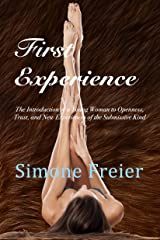 First Experience: The Introduction of a Young Woman to Openness, Trust, and New Experiences of the Submissive Kind Kindle Edition