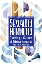 Sexuality Mentality: Creating a Culture of Biblical Integrity