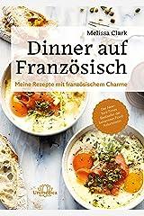 Dinner auf Französisch: Meine Rezepte mit französischem Charme (German Edition) Kindle Edition