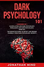 Dark Psychology 101: (3 Books in 1): Manipulation and Dark Psychology; Persuasion and Dark Psychology; Dark NLP. The Definitive Guide to Detect and Defend Yourself from Dark Psychology Secrets