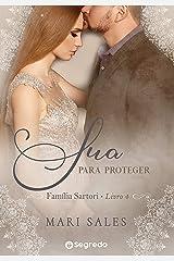 Sua Para Proteger: Redenção Inesperada (Família Sartori Livro 4) eBook Kindle