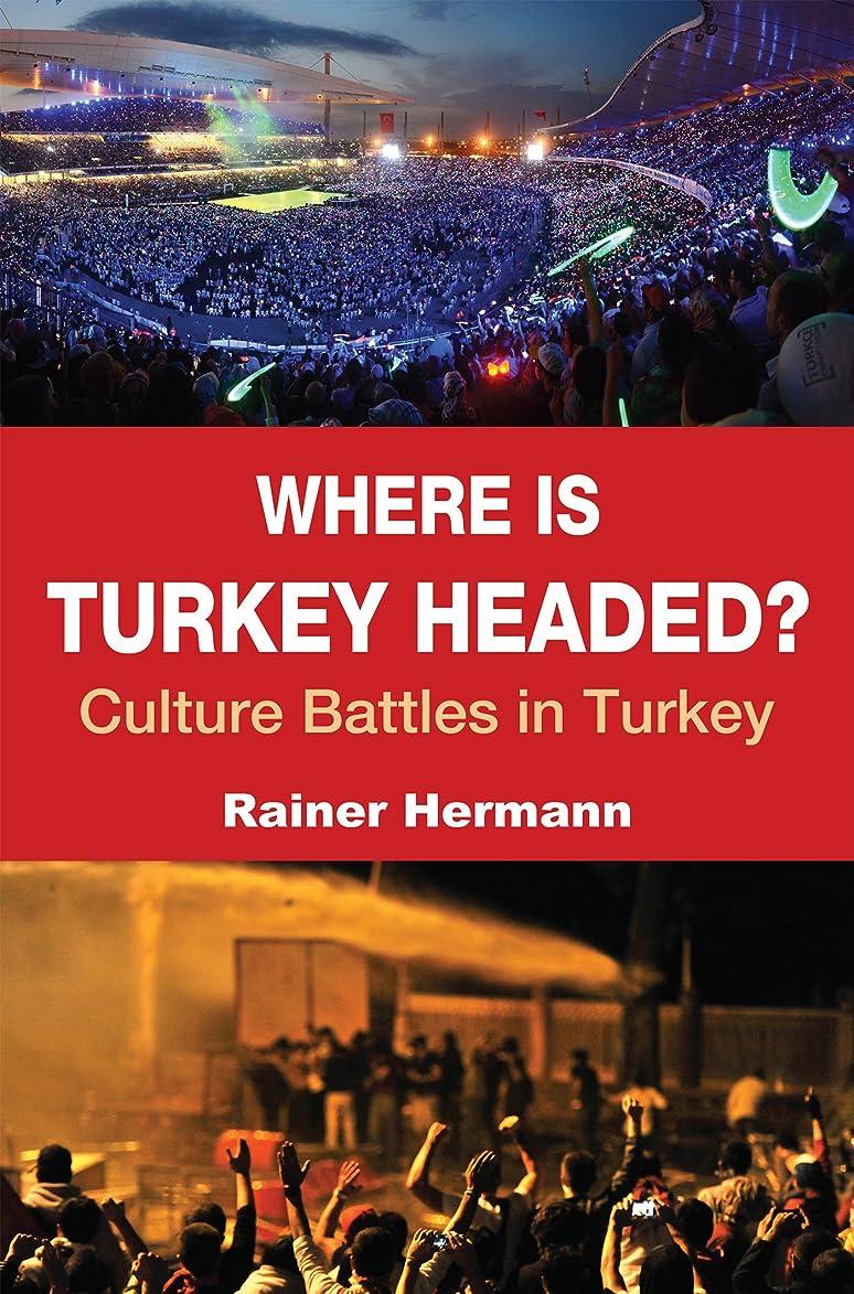 ケイ素図とげWhere is Turkey Headed?: Culture Battles in Turkey (English Edition)