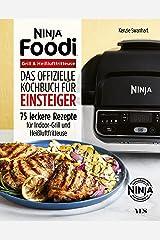 Ninja Foodi Grill & Heißluftfritteuse: Das offizielle Kochbuch für Einsteiger. 75 leckere Rezepte für Indoor-Grill und Heißluftfritteuse (German Edition) Kindle Edition