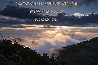 photographie et expérience océanique, les leçons du paysage (French Edition)