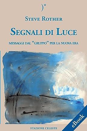 """Segnali Di Luce - Messaggi dal """"Gruppo"""" per la Nuova Era (Biblioteca Celeste Vol. 7)"""