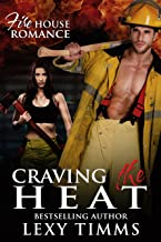 Craving the Heat: Firefighter Fireman Hot House Romance Action Suspense (Firehouse Romance Series Book 3)