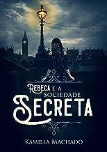 Rebeca e a Sociedade Secreta: (Livro 2) (Trilogia Rebeca)