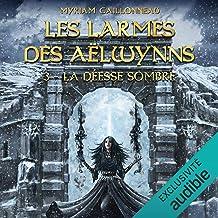 La déesse sombre: Les Larmes des Aëlwynns 3