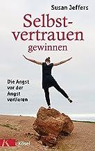 Selbstvertrauen gewinnen: Die Angst vor der Angst verlieren (German Edition)
