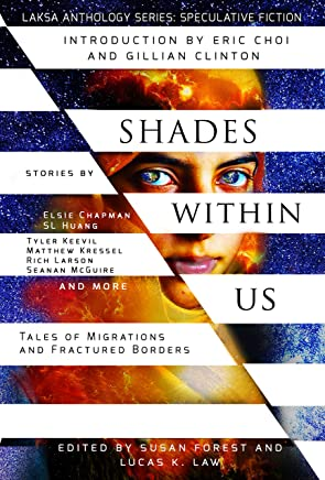 Shades Within Us: Tales of Migrations and Fractured Borders (Laksa Anthology Series: Speculative Fiction Book 4) (English Edition)