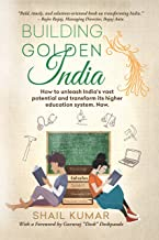 Building Golden India: How to unleash India's vast potential and transform its higher education system. Now.