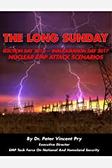 The Long Sunday: Election Day 2016 - Inauguration Day 2017 - Nuclear EMP Attack Scenarios Kindle Edition