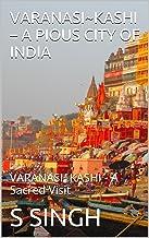 VARANASI~KASHI – A PIOUS CITY OF INDIA: VARANASI~KASHI - A Sacred Visit