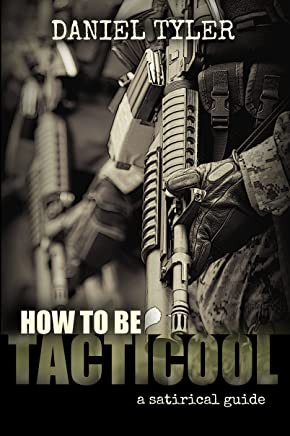 How to Be Tacticool: A Satirical Guide (English Edition)