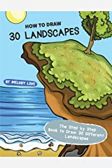How to Draw 30 Landscapes: The Step by Step Book to Draw 30 Different Landscapes Kindle Edition