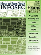 How To Pass Your INFOSEC Certification Test: A Guide To Passing The CISSP, CISA, CISM, Network+, Security+, and CCSP