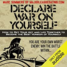 Declare War on Yourself: How to Get Your Act and Life Together to Become a Better Version of Yourself
