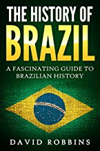 The History of Brazil: A Fascinating Guide to Brazilian History (English Edition)