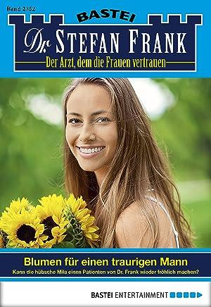Dr. Stefan Frank - Folge 2352: Blumen für einen traurigen Mann (German Edition)