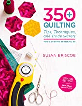 350+ Quilting Tips, Techniques, and Trade Secrets: Updated Edition - More Tips! More Skills!