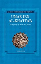 Umar Ibn al Khattab: Exemplary of Truth and Justice (Leading Companions to the Prophet)
