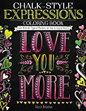 Chalk-Style Expressions Coloring Book: Color With All Types of Markers, Gel Pens & Colored Pencils (Design Originals) 32 Charming Designs of Uplifting, Heartfelt Messages, in the Chalk Folk Art Style