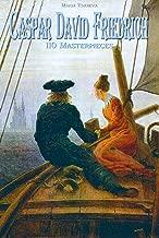 Caspar David Friedrich: 110 Masterpieces (Annotated Masterpieces Book 121)