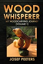 Wood Whisperer: My Woodcarving Journey (Volume 1)