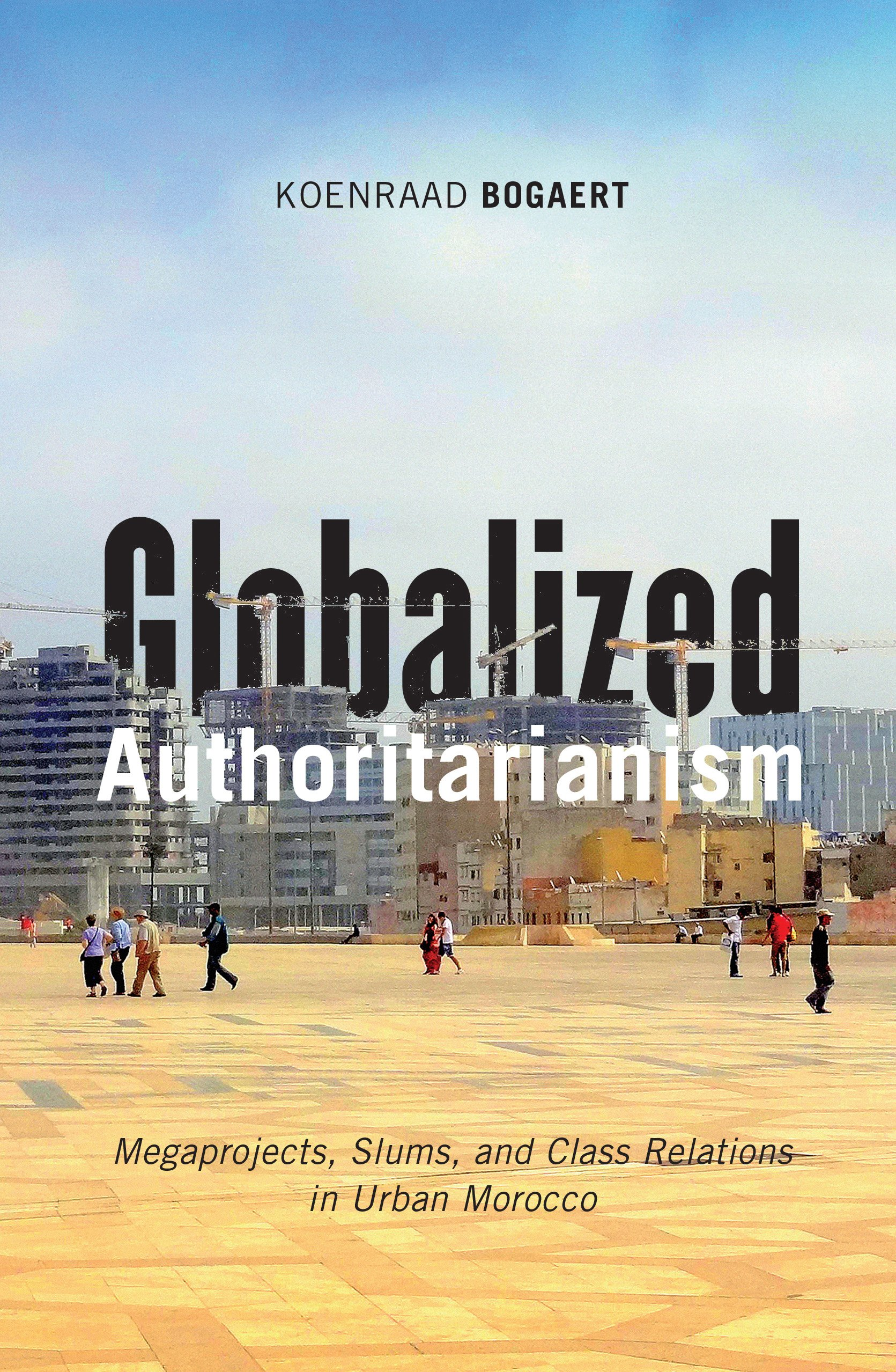 Globalized Authoritarianism: Megaprojects, Slums, and Class Relations in Urban Morocco (Globalization and Community Book 27)