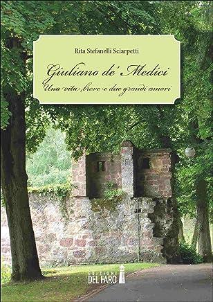 Giuliano de' Medici: Una vita breve e due grandi amori